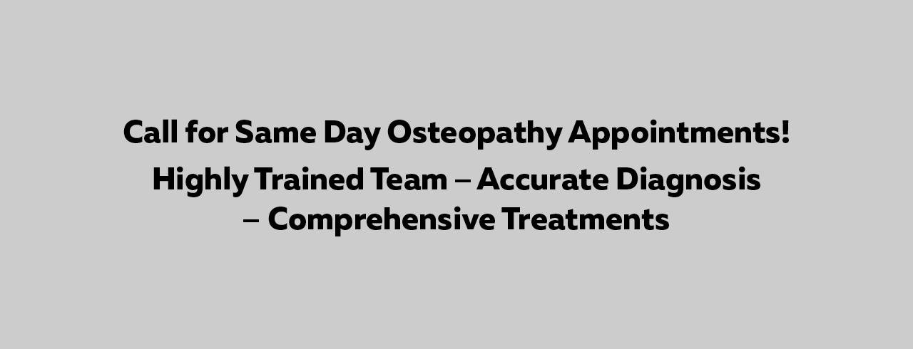 Call for Same Day Osteopathy Appointments!